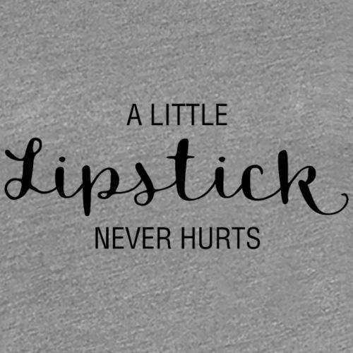A Little Lipstick Never Hurts - Frauen Premium T-Shirt