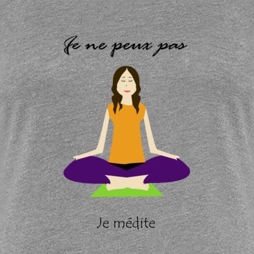 Je ne peux pas je médite - T-shirt Premium Femme