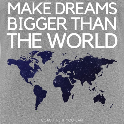 Make dreams bigger than the world - T-shirt Premium Femme