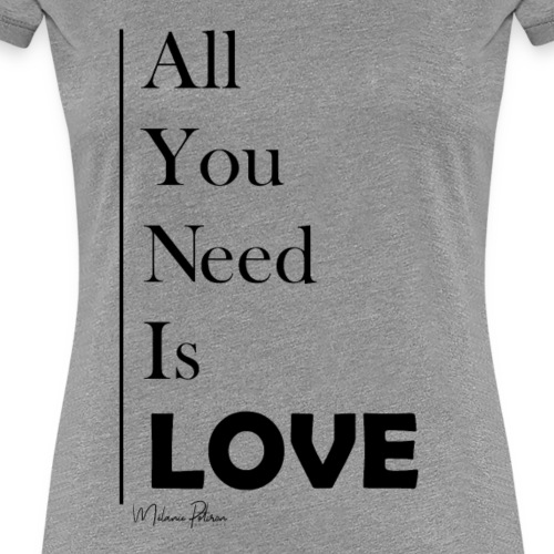 All you need is love - T-shirt Premium Femme