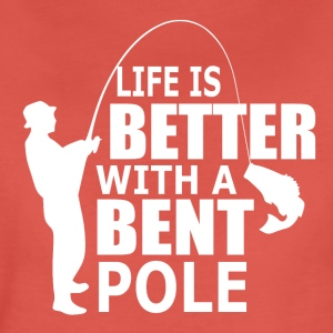 Life is better with a bent pole - Fishing - Women's Premium T-Shirt