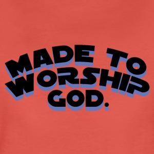 Made To Worship - Frauen Premium T-Shirt