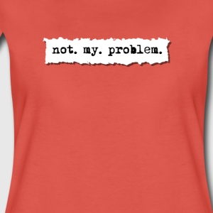 not my problem, funny office boss t shirt - Women's Premium T-Shirt