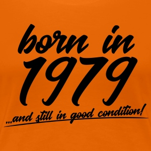 Born in 1979 and still in good condition - Women's Premium T-Shirt