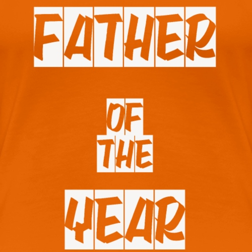 FATHER OF THE YEAR - Women's Premium T-Shirt
