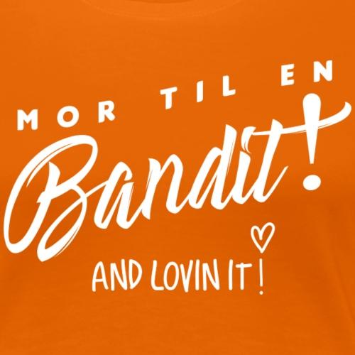 Mor til en bandit - Dame premium T-shirt