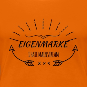 Eigenmarke - I Hate Mainstream - sei individuell - Frauen Premium T-Shirt