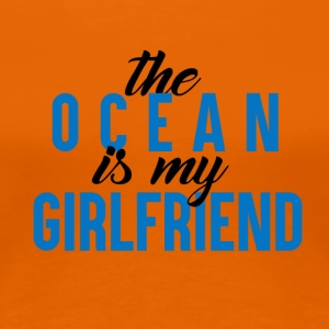 The Ocean is my GF - Women's Premium T-Shirt