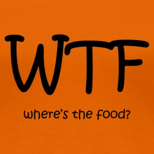 WTF! where's the food? - Women's Premium T-Shirt