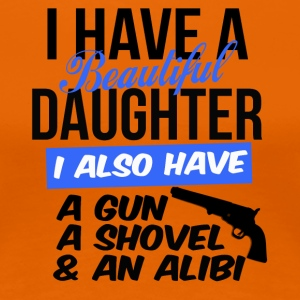 i have a beautiful daughter i also have a gun - Women's Premium T-Shirt