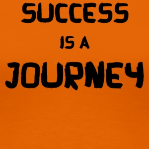 SUCCESS IS A JOURNEY! - Frauen Premium T-Shirt