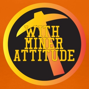 Mining Miner With Attitude - Women's Premium T-Shirt