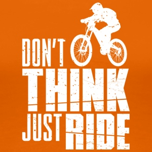 Do not Think! Just Ride - Women's Premium T-Shirt