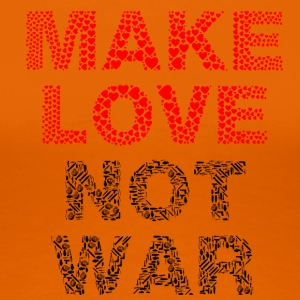Make Love not War - Women's Premium T-Shirt