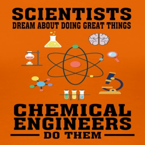 Scientists Dream, Chemical Engineers Do - Funny - Women's Premium T-Shirt