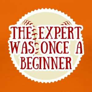 Baseball: The Expert what once a Beginner - Women's Premium T-Shirt