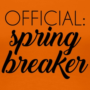 Spring Break / Spring Break: vacances de printemps officiel - T-shirt Premium Femme