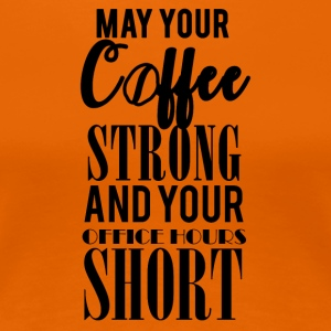 Kaffee: May your Coffee strong and your ... - Frauen Premium T-Shirt