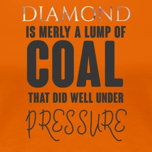 Mining: Diamond is merly a lump of coal did did - Women's Premium T-Shirt