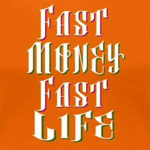 Fast Money Fast Life - Frauen Premium T-Shirt