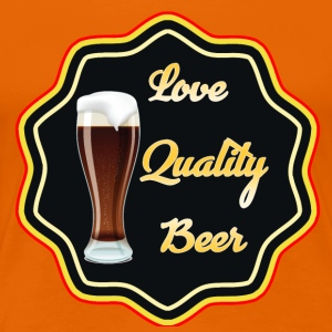 Love Quality Beer - T-shirt Premium Femme