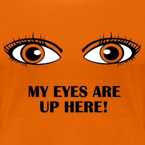 My Eyes Are Up Here - Black - Women's Premium T-Shirt