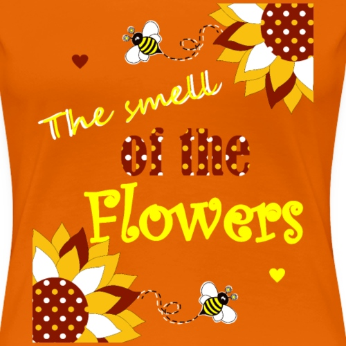 Sunflower You're My Sunshine T-Shirt, The smell of - Dame premium T-shirt