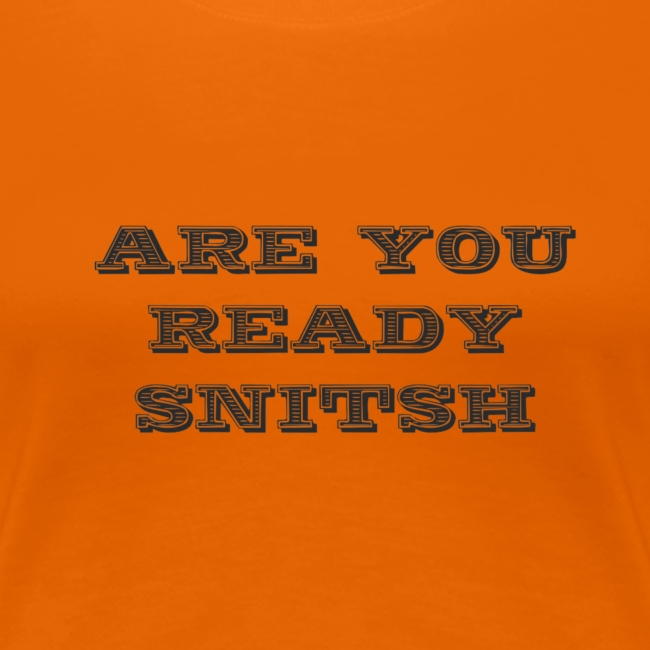 are you ready snitsch