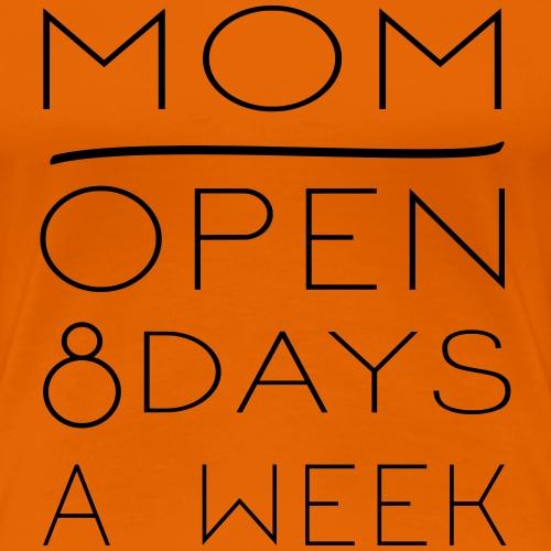 Mama: Öffnungszeiten 8 Tage / Woche - Frauen Premium T-Shirt
