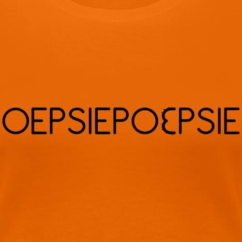 Oepsiepoepsie - Vrouwen Premium T-shirt