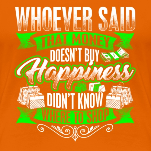 Shopping2 Doesnt Buy Happiness - Women's Premium T-Shirt