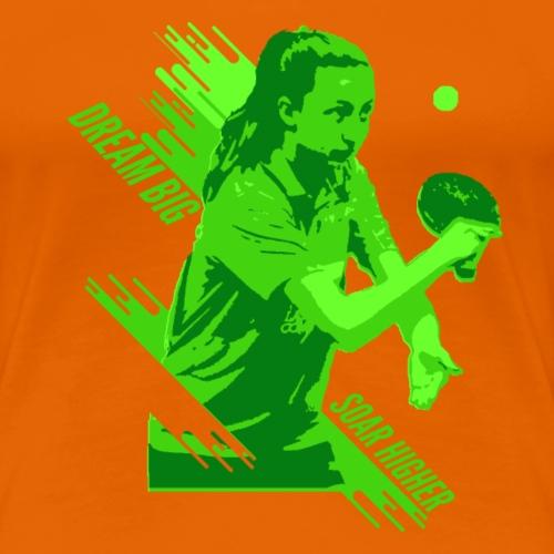 Dream Big, Höheres Spiel Ping Pong - Frauen Premium T-Shirt