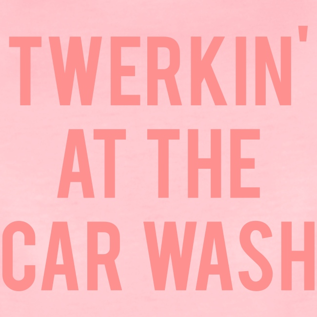 Twerkin At The Car Wash