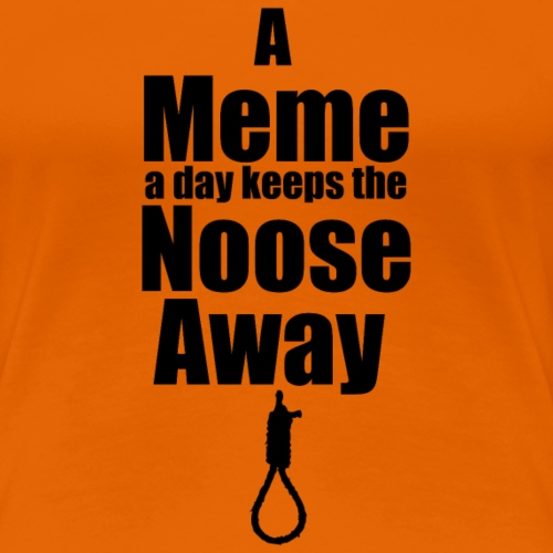 A Meme a day keeps the Noose Away cup - Women's Premium T-Shirt