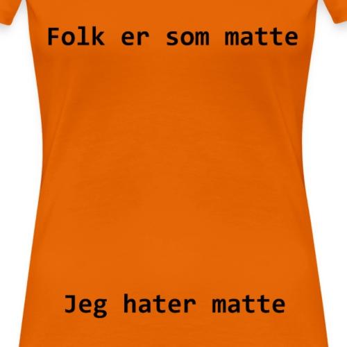 Folk er som matte - Premium T-skjorte for kvinner