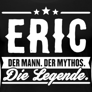 Man Myth Legend Eric - Women's Premium T-Shirt