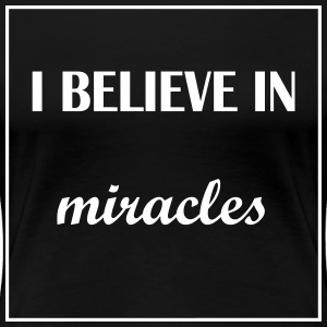 I believe in miracles - Women's Premium T-Shirt