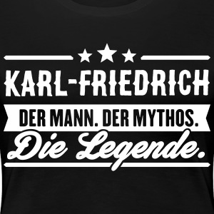 Man Myth Legend Karl-Friedrich - Premium T-skjorte for kvinner