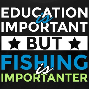 Education is important but fishing is importanter - Women's Premium T-Shirt
