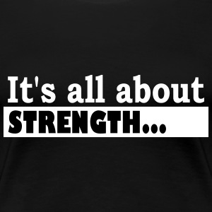Its all about Strength - Women's Premium T-Shirt