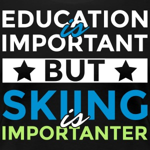 Education is important but skiing is importanter - Frauen Premium T-Shirt