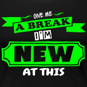 Give Me A Break - Women's Premium T-Shirt
