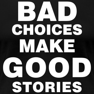 bad choices make good stories - Frauen Premium T-Shirt