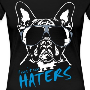 I CAN'T SEE HATERS - French Bulldog - Women's Premium T-Shirt
