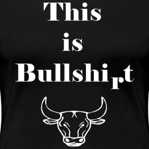 This is Bullshirt - Frauen Premium T-Shirt