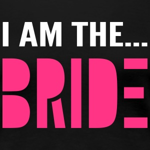 I am the Bride - Hen Party T-Shirt - Women's Premium T-Shirt