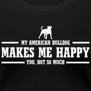 AMERICAN BULLDOG makes me happy - Women's Premium T-Shirt
