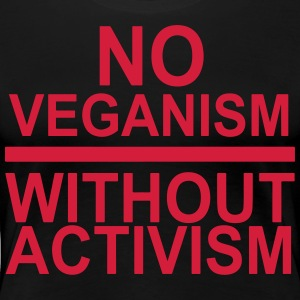 No veganism without activism - Women's Premium T-Shirt