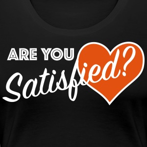 Are you satisfied? - Women's Premium T-Shirt