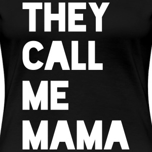 THEY CALL ME MAMA - Women's Premium T-Shirt